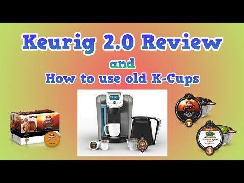 Keurig 2 0 Review And How To Use Old K Cups Keurig Coffee K Cups K Cups