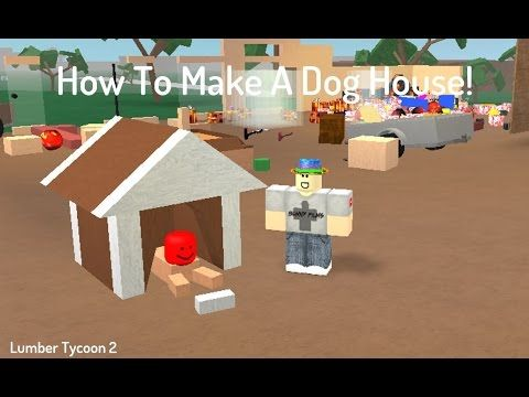63) how to make a dog house! and a dog! lumber tycoon 2 - youtube