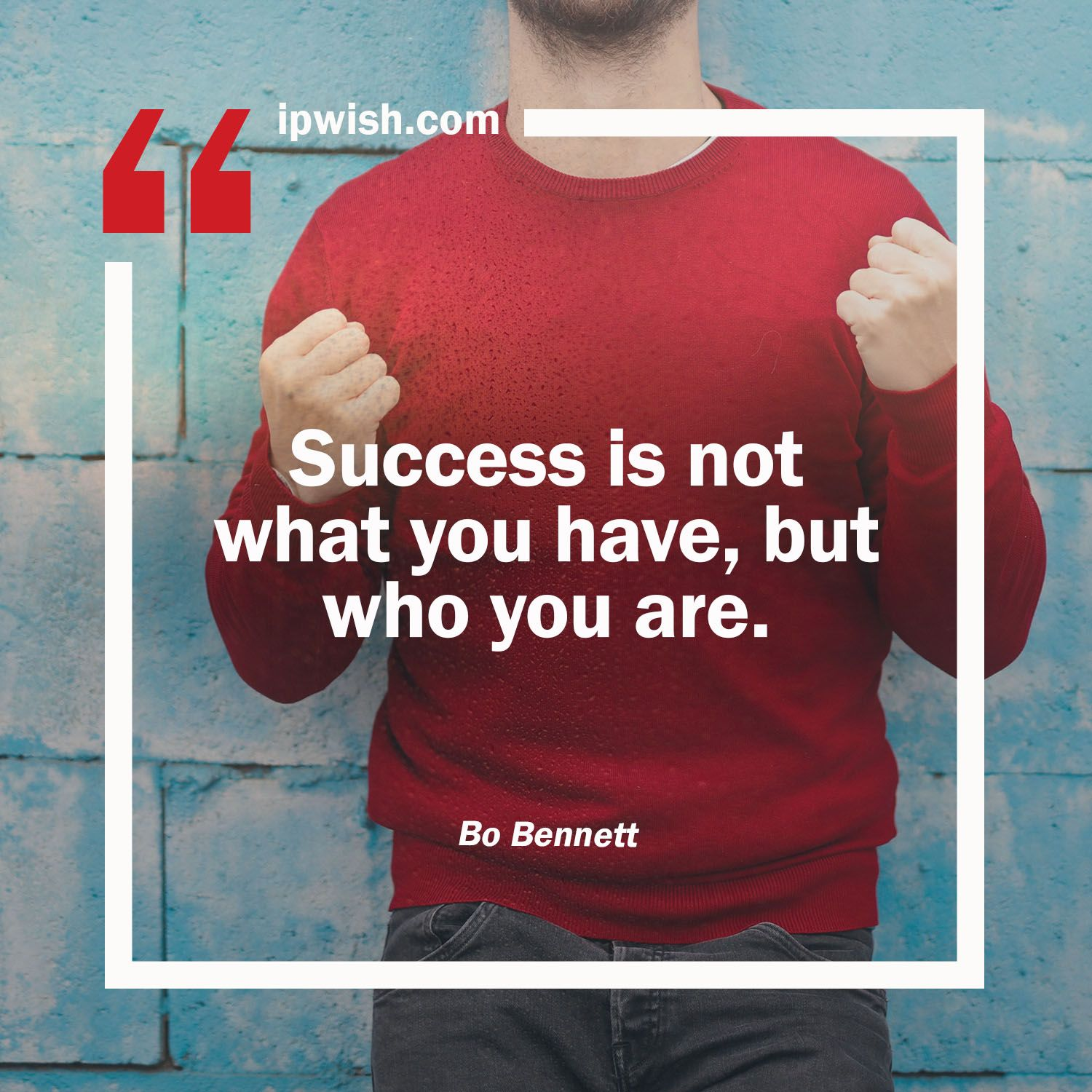 Success Is Not What You Have But Who You Are Bo Bennett