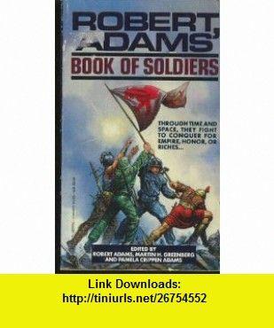 Robert Adams Book of Soldiers (9780451155597) (Franklin) Robert Adams, Pamela Crippen-Adams, Martin H. Greenberg, Roger Zelazny, Poul Anderson, David Drake, Karl Edward Wagner, Larry Niven, Gordon R. Dickson , ISBN-10: 0451155599  , ISBN-13: 978-0451155597 ,  , tutorials , pdf , ebook , torrent , downloads , rapidshare , filesonic , hotfile , megaupload , fileserve