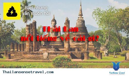 Thái Lan nổi tiếng về cái gì? câu hỏi này chắc hẳn đã có không ít người thắc mắc. Sau đây là bài viết tóm tắt tổng quát về Thái Lan Xem thêm: http://thailansensetravel.com/thai-lan-noi-tieng-ve-cai-gi-pnq.html