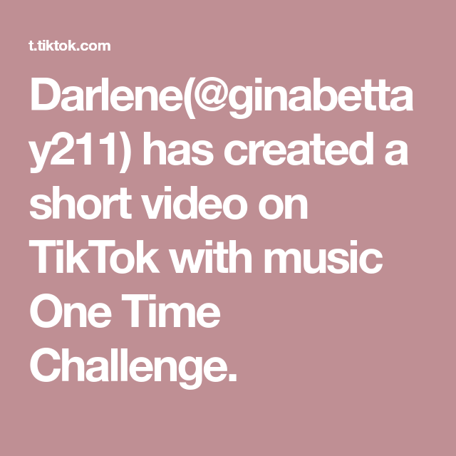 Darlene Ginabettay211 Has Created A Short Video On Tiktok With Music One Time Challenge
