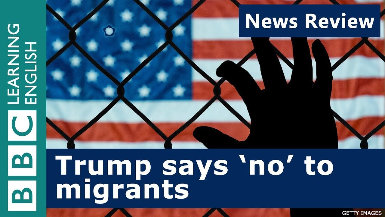 Trump Says No To Migrants Bbc News Review Youtube Learn English Grammar And Vocabulary Vocabulary
