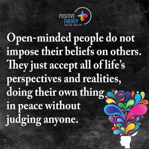Open Minded People Do Not Impose Their Beliefs On Others They Just Accept All Of Life S Perspectives And Real Inspirational Quotes Inspirational Words Beliefs