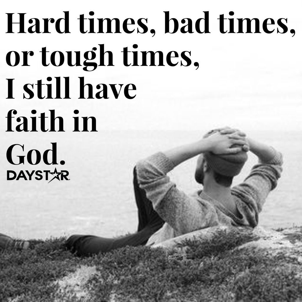 Quotes About Uplifting In Hard Times: Hard Times, Bad Times, Or Tough Times, I Still Have Faith