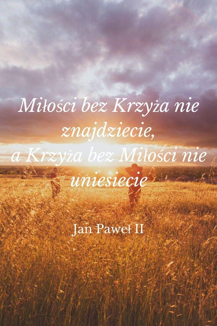 Jan Paweł Ii Cytaty Złote Myśli Pinterest Cytaty Cytaty
