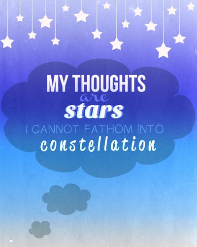 My Thoughts Are Stars I Cannot Fathom Into Constellations Okay Okay