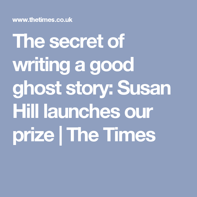 The secret of writing a good ghost story: Susan Hill