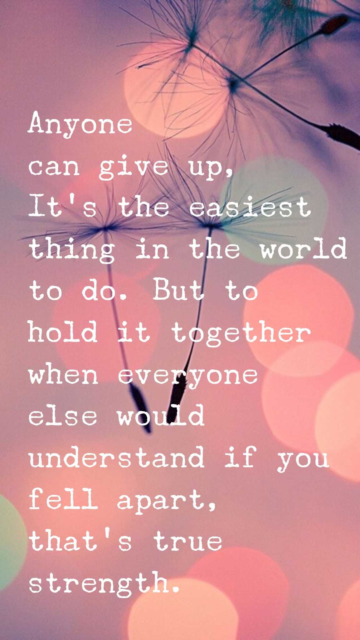Anyone Can Give Up Its The Easiest Thing In The World To Do But
