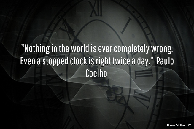 Nothing Is Completely Wrong Even A Broken Clock Is Right Twice A Day
