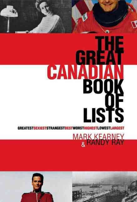 The Great Canadian Book of Lists: Greatest, Sexiest, Strangest, Best, Worst, Highest, Lowest, Largest