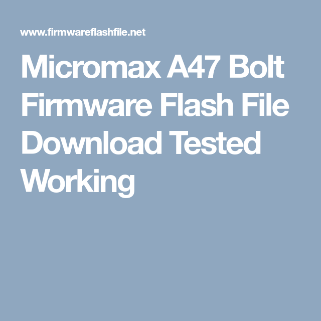 Micromax A47 Bolt Firmware Flash File Download Tested