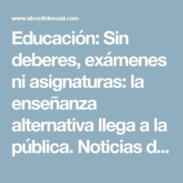 Educación: Sin deberes, exámenes ni asignaturas: la enseñanza alternativa llega a la pública. Noticias de Alma, Corazón, Vida