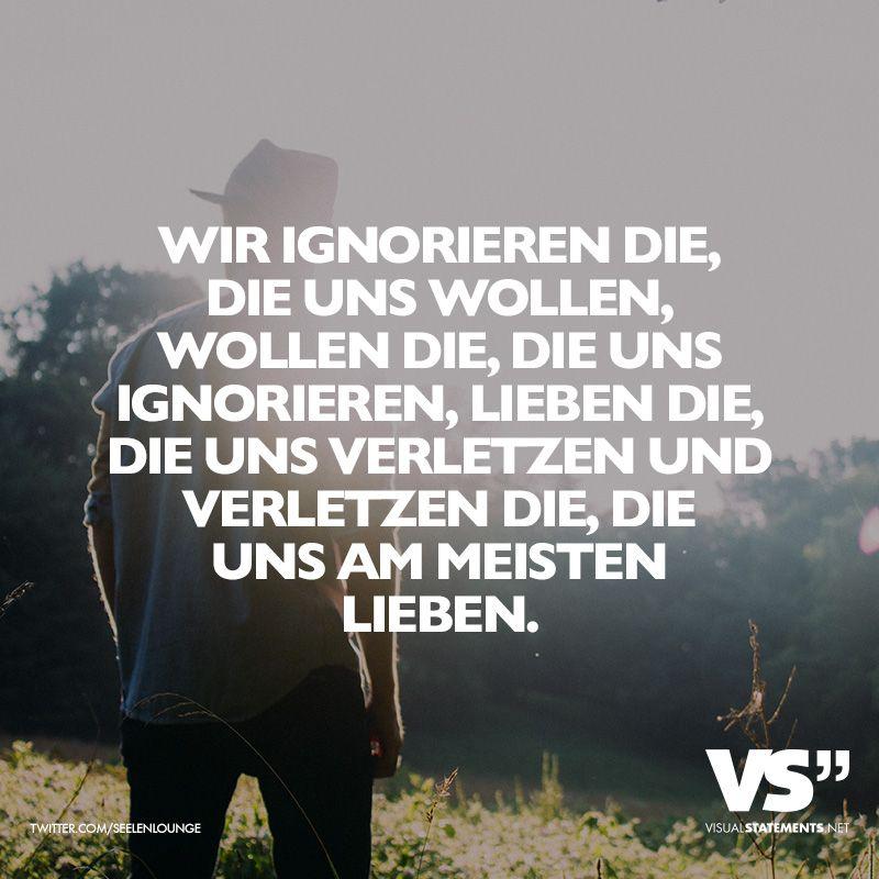 Wir ignorieren die, die uns wollen, wollen die, die uns