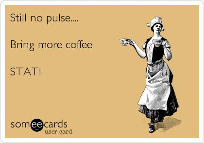 Nope no pulse...need more!