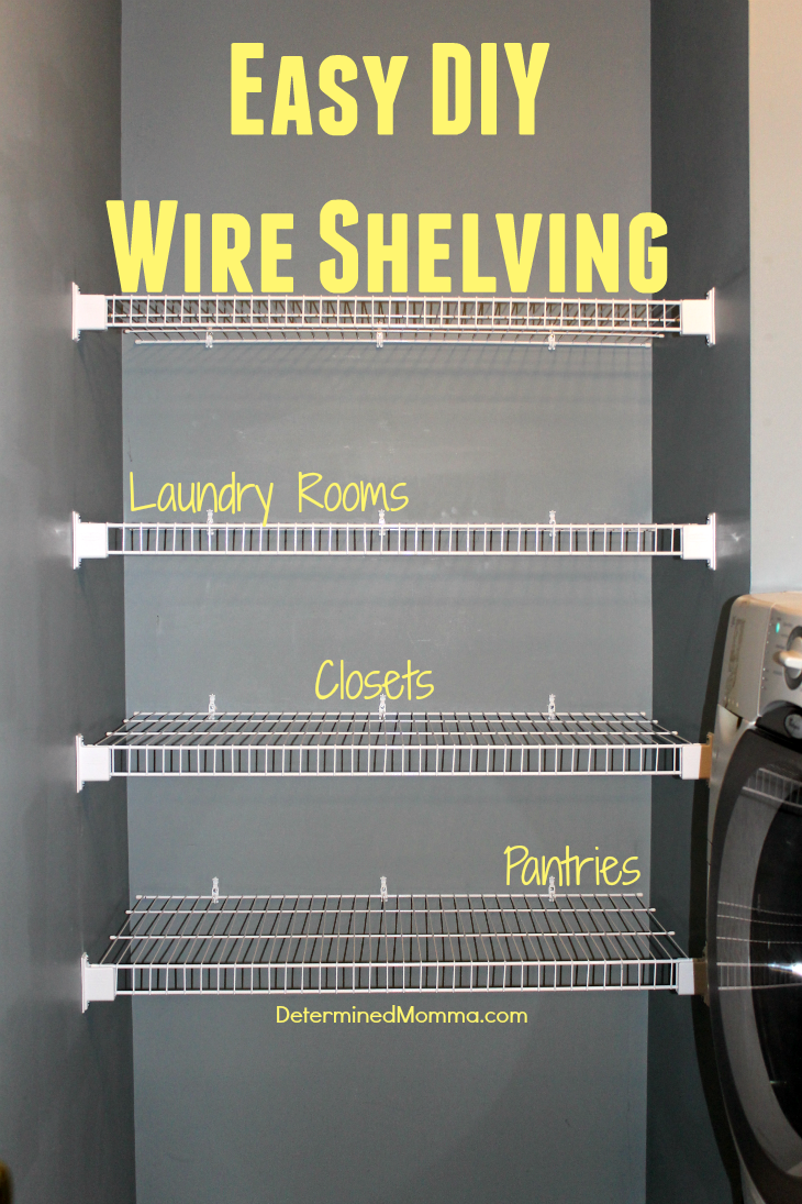 Here Is A DIY Tutorial About How To Install Wire Shelving For Your Laundry Room Closets And Pantries Its Cheap Easy Takes Very Little Time