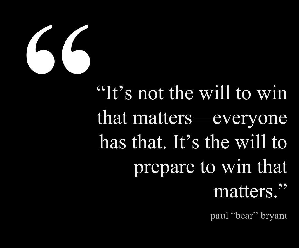 """""""It's Not The Will To Win That Matters—everyone Has That"""