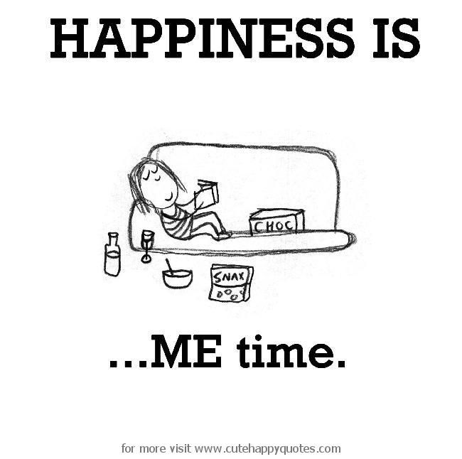 Happiness Is Me Time Cute Happy Quotes Happy Quotes No Time For Me