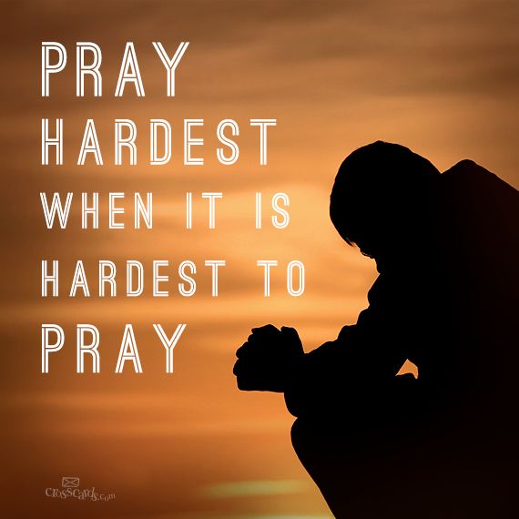 christian inspirational quote pray hardest when it s hardest to