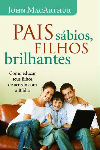 Pais Sabios Filhos Brilhantes Com Imagens Livros De Oracao