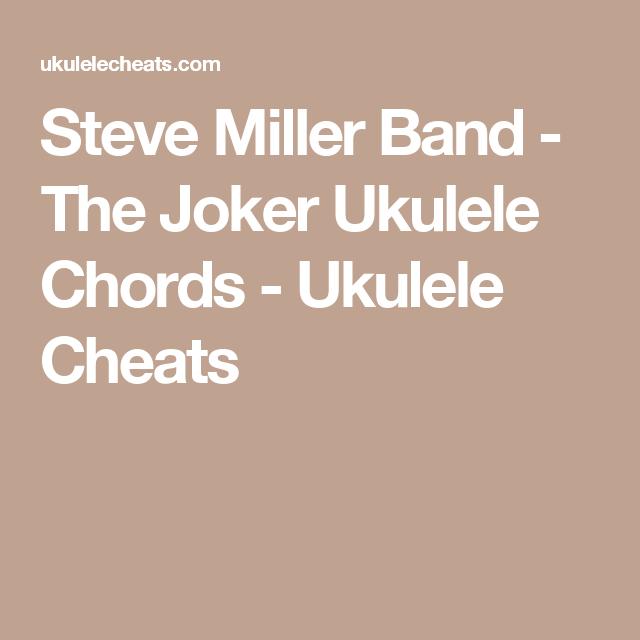 Steve Miller Band The Joker Ukulele Chords Ukulele Cheats