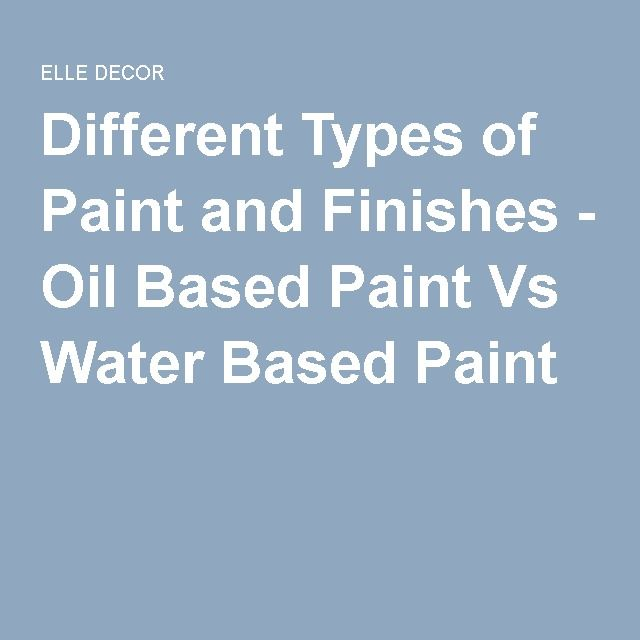 Different Types of Paint and Finishes - Oil Based Paint Vs Water Based Paint