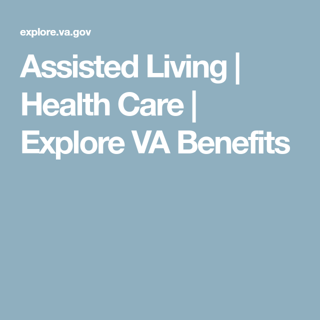 Assisted Living Health Care Explore Va Benefits Health Care Va Benefits Health