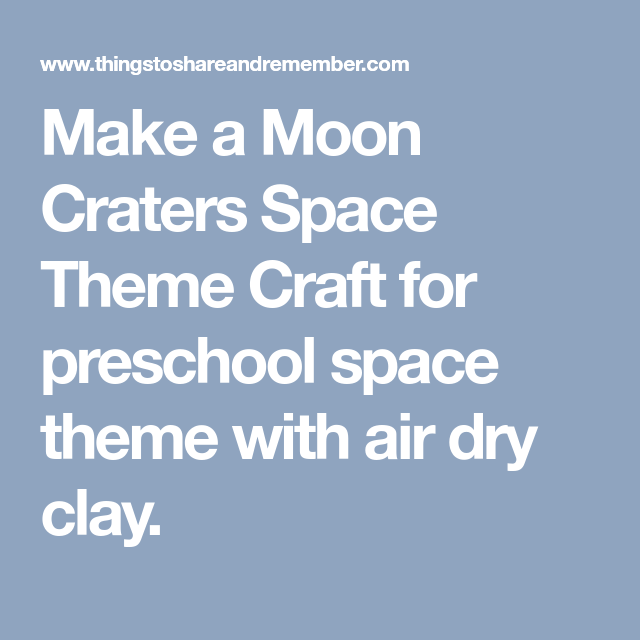make a moon craters space theme craft for preschool space theme with air dry clay
