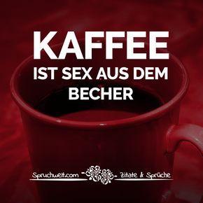 Kaffee ist Sex aus dem Becher - Lustige Kaffee Sprüche #quotesaboutcoffee