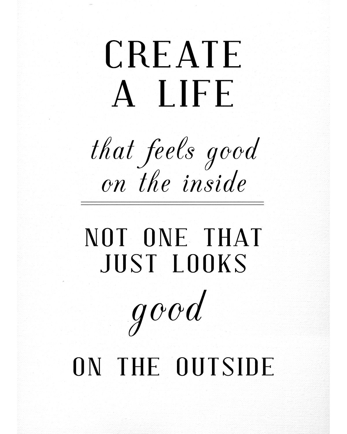 Create A Life That Feels Good On The Inside. Not One That Just Looks Good  On The Outside.