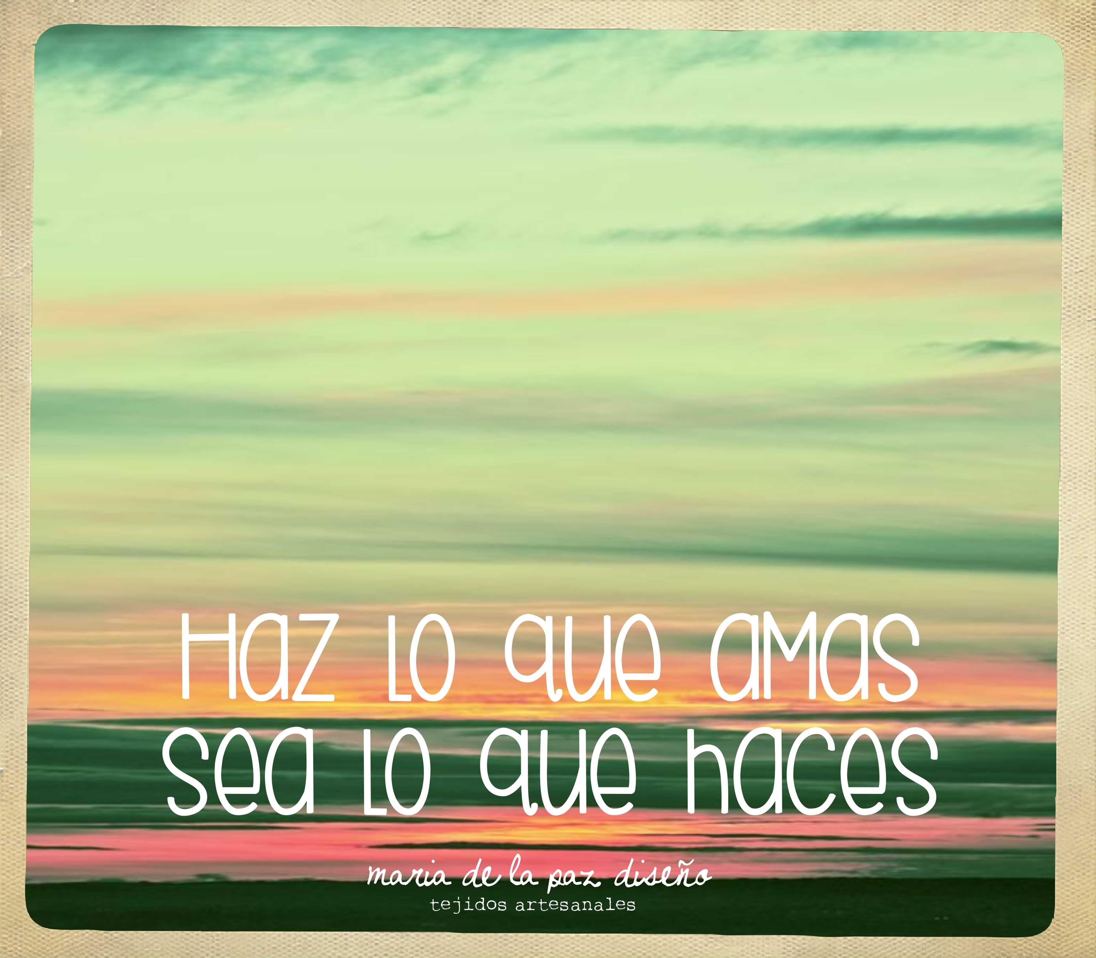 haz lo que #amas sea lo que #haces