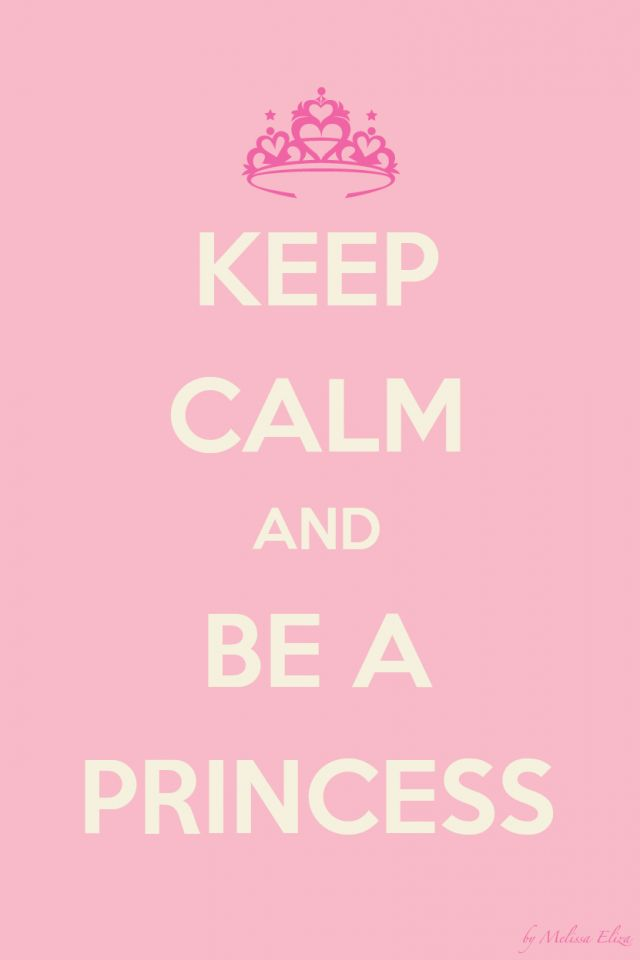 Keep calm be a princess | Cute Phone Wallpaper | Pinterest ...