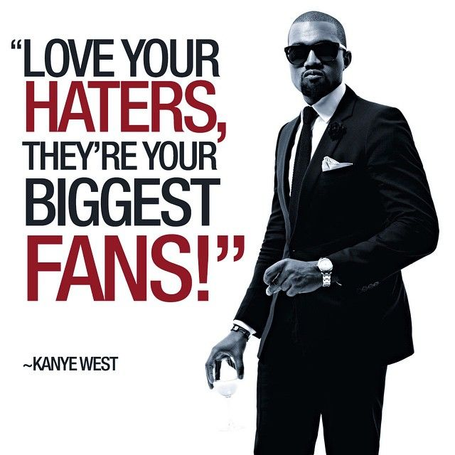 Quotecrook On Instagram Love Your Haters They Re Your Biggest Fans Kanye West Kanyewest Kanye Omari West Kanye West Quotes Fan Quotes Badass Quotes