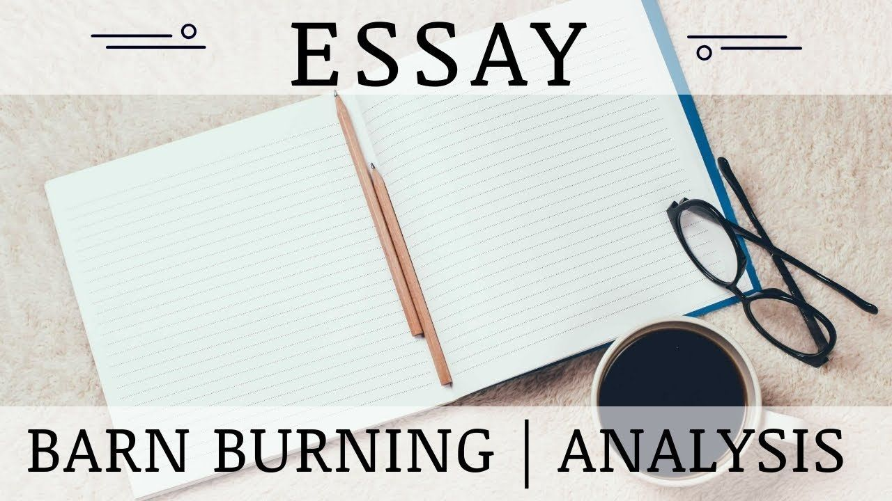 "Essay Barn Burning analysis. The story ""Barn Burning"" is ..."
