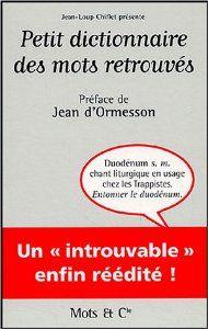 Petit dictionnaire des mots retrouvés de Jean-Loup Chiflet, Collectif et Jean d'Ormesson (7 octobre 2004)