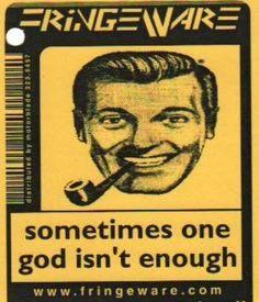 """What'dya mean?? """"one god"""", ha!"""