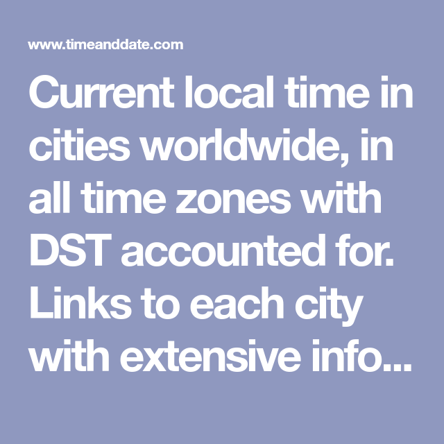 Current Local Time In Cities Worldwide In All Time Zones With Dst Accounted For Links To Each City With Exte Daylight Savings Time World Clock All About Time
