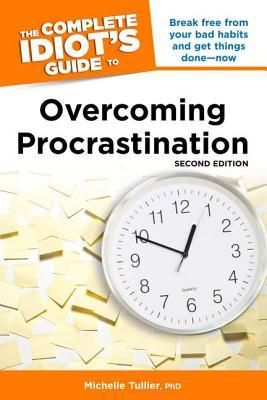 The Complete Idiot's Guide to Overcoming Procrastination. The best self help book I have ever read!