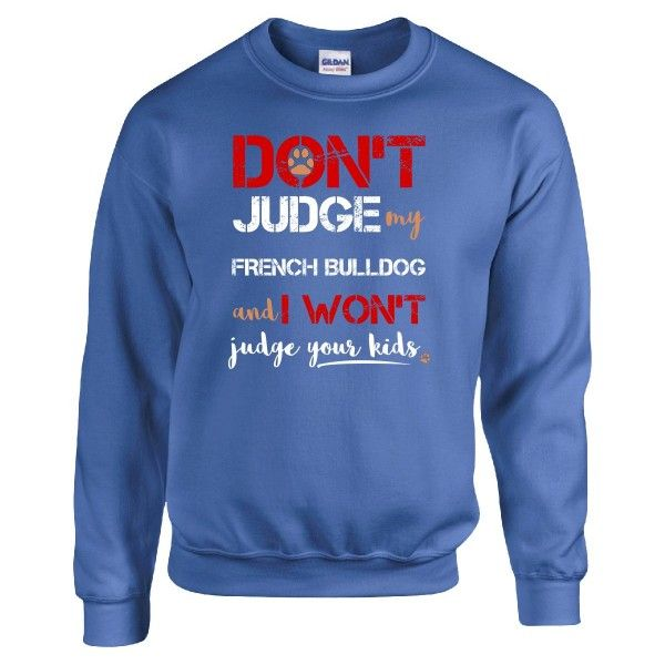 Dont Judge My FRENCH BULLDOG  Sweatshirt  Available At Find A Funny Gift's Online Store:  CLICK HERE => http://ift.tt/1LZD9uc <=  #FindAFunnyGift  is a Clothing Brand and your source for the Perfect Funny Gift!  www.findafunny.gift #gift #funnygift #clothing #cool #apparel #menswear #womenswear #t-shirt #fashion #funny #cute #shopping #onlineshopping #christmas #xmas Source: http://ift.tt/1LZD9uc