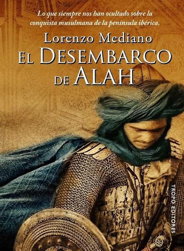 El Desembarco De Alah Un Viaje Al Pasado Con Repercusión En El Presente Libros De Novelas Libros Historicos Libros