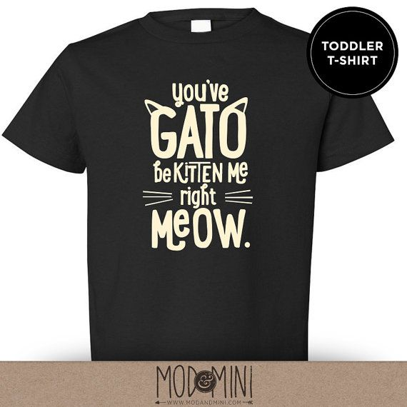 2154520dd TODDLER TEE - You've GATO be Kitten Me Right Meow! - Funny Typographic Cat  Ears Unisex Toddler T Shirt