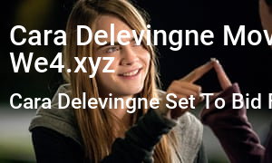 Cara Delevingne Movies List Image 17 Cara Delevingne Set With