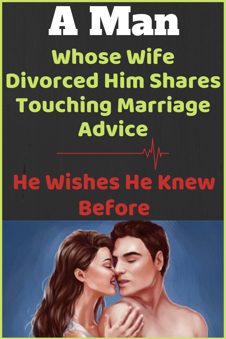 A Man Whose Wife Divorced Him Shares Touching Marriage Advice He Wishes He Knew Before #divorce