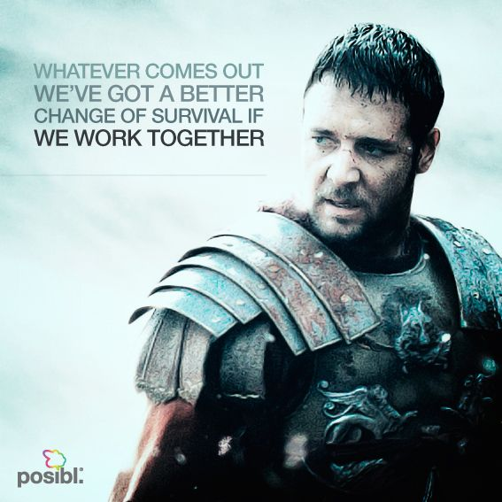 Whatever Comes Out We Ve Got A Better Change Of Survival If We Work Togheter Everythingisposibl Dreams Inspi Gladiator Quotes Movie Quotes Gladiator Movie