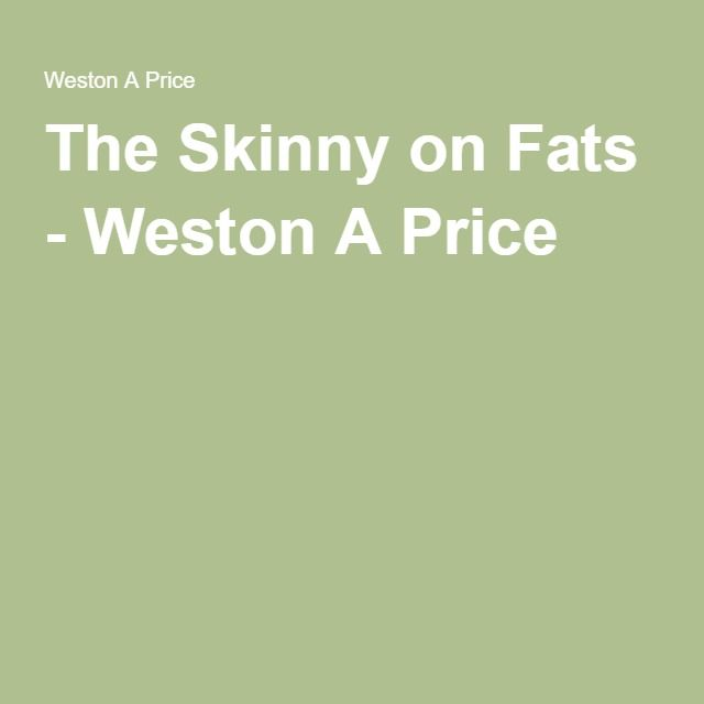 oils The Skinny on Fats - Weston A Price
