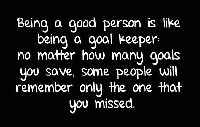 Quotes About Being Good Goal Keeper Sayings  Person Is Like Being A Goal Keeper .