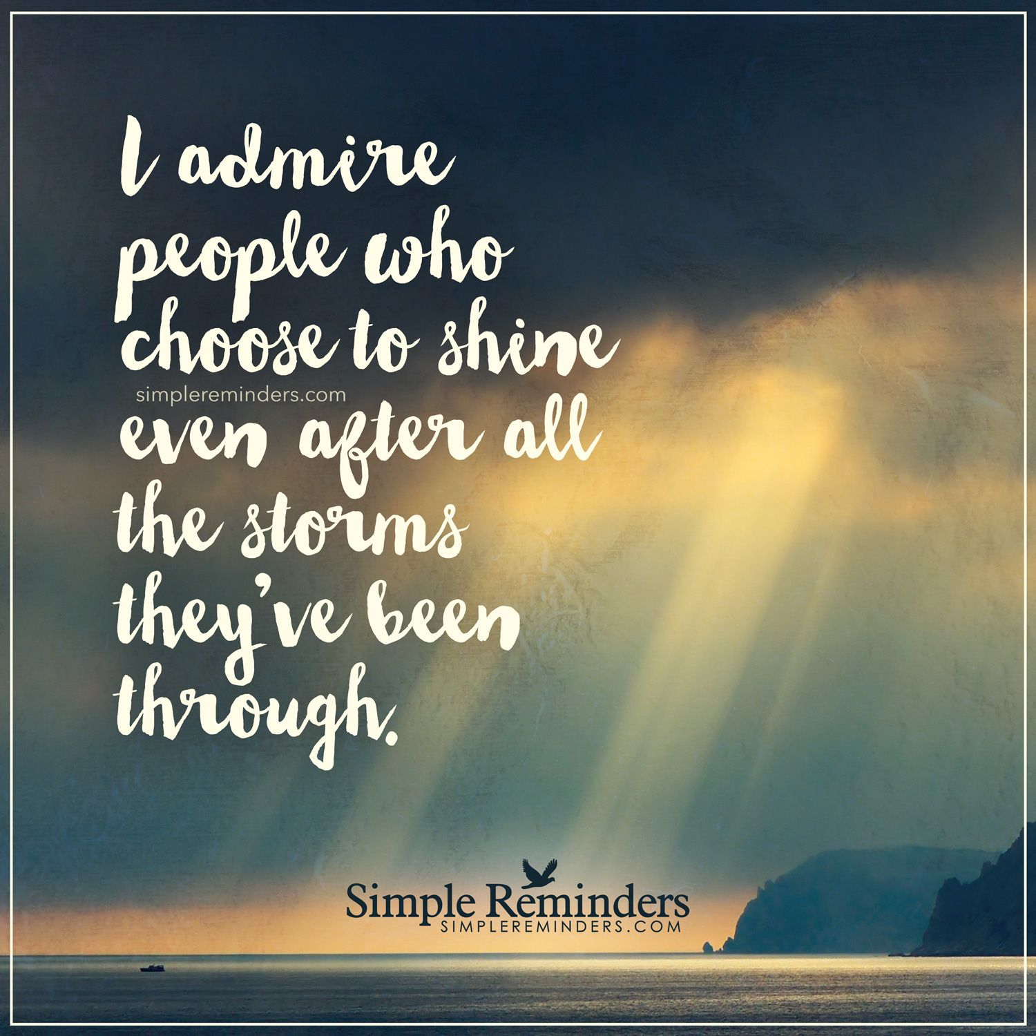 People I Admire I Admire People Who Choose To Shine Even After All The Storms They Ve Been