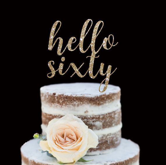 60th Birthday Cake Topper Hello Sixty Happy By PopFizzPizzazz