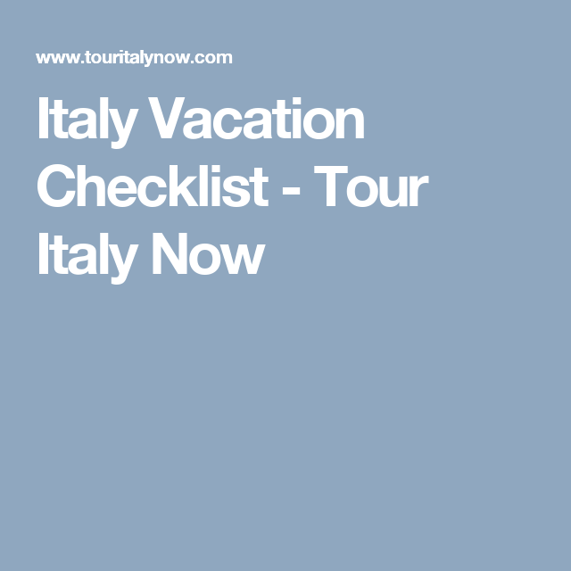 Italy Vacation Checklist - Tour Italy Now