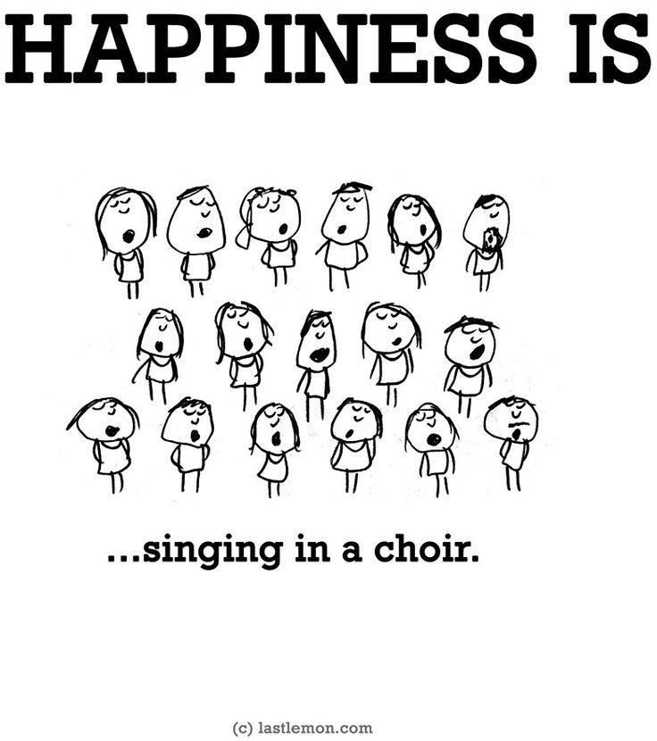 happiness is singing in a choir.